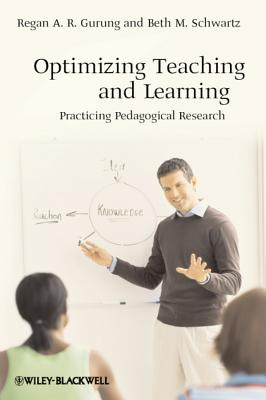 Optimizing Teaching and Learning: Practicing Pedagogical Research - Gurung, Regan A R, and Schwartz, Beth M