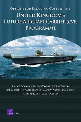 Options for Reducing Costs in the United Kingdom's Future Aircraft Carrier (CVF) Programme - Schank, John F