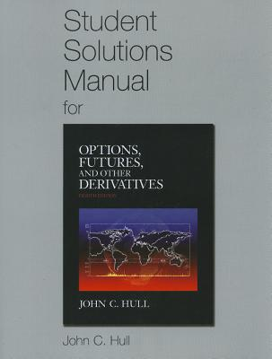 Options, Futures, and Other Derivatives Solutions Manual - Hull, John C