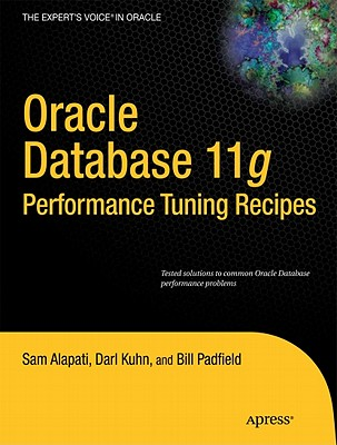 Oracle Database 11g Performance Tuning Recipes: A Problem-Solution Approach - Alapati, Sam, and Kuhn, Darl, and Padfield, Bill