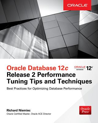 Oracle Database 12c Release 2 Performance Tuning Tips & Techniques - Niemiec, Richard