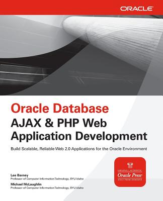 Oracle Database AJAX & PHP Web Application Development - Barney, Lee, and McLaughlin, Michael