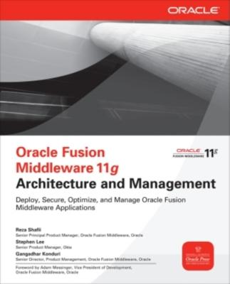 Oracle Fusion Middleware 11g Architecture and Management - Shafii, Reza, and Lee, Stephen, and Konduri, Gangadhar