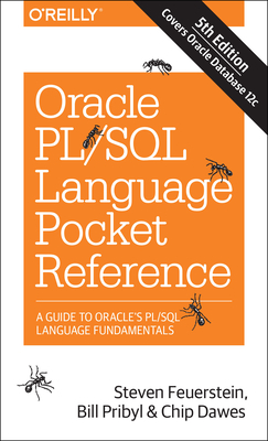 Oracle Pl/SQL Language Pocket Reference: A Guide to Oracle's Pl/SQL Language Fundamentals - Feuerstein, Steven, and Pribyl, Bill, and Dawes, Chip