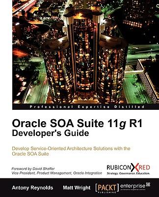 Oracle Soa Suite 11g R1 Developer's Guide - Reynolds, Antony, and Wright, Matt
