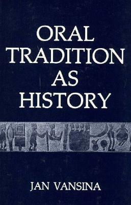 Oral Tradition as History - Vansina, Jan M