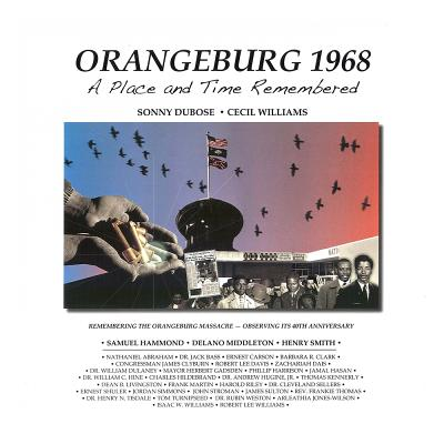 Orangeburg 1968: A Place and Time Remembered - Dubose, Sonny, and Williams, Cecil