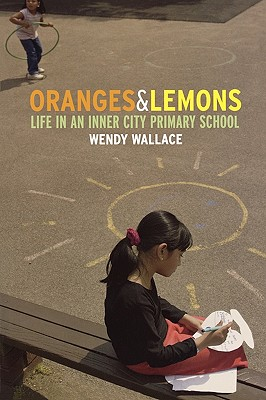 Oranges and Lemons: Life in an Inner City Primary School - Wallace, Wendy