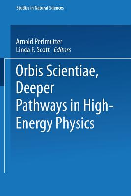 Orbis Scientiae Deeper Pathways in High-Energy Physics - Mintz, Stephan L. (Editor)