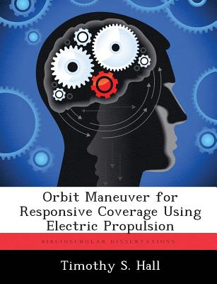 Orbit Maneuver for Responsive Coverage Using Electric Propulsion - Hall, Timothy S