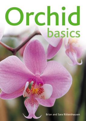 Orchid Basics - Rittershausen, Brian, and Rittershausen, Sara