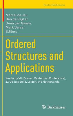 Ordered Structures and Applications: Positivity VII (Zaanen Centennial Conference), 22-26 July 2013, Leiden, the Netherlands - De Jeu, Marcel (Editor), and de Pagter, Ben (Editor), and Van Gaans, Onno (Editor)