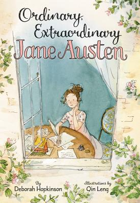 Ordinary, Extraordinary Jane Austen: The Story of Six Novels, Three Notebooks, a Writing Box, and One Clever Girl - Hopkinson, Deborah
