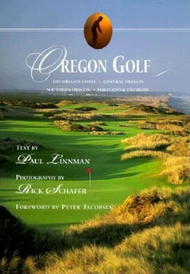 Oregon Golf - Linnman, Paul (Text by), and Schafer, Rick (Photographer), and Jacobsen, Peter (Foreword by)