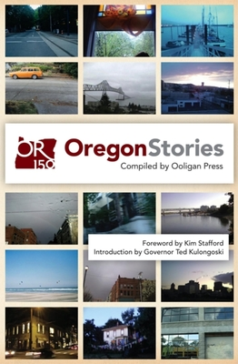 Oregon Stories - Stafford, Kim (Foreword by), and Kulongoski, Ted (Introduction by), and Ooligan Press (Compiled by)