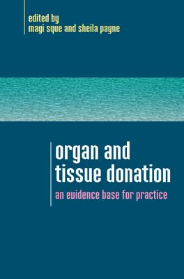 Organ and Tissue Donation: An Evidence Base for Practice - Sque, Magi (Editor), and Payne, Sheila (Editor)