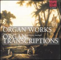Organ Works; Organ Transcriptions - Wayne Marshall (organ)