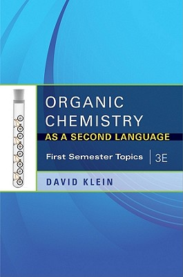Organic Chemistry I as a Second Language: First Semester Topics - Klein, David R.