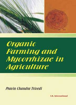 Organic Farming and Mycorrhizae in Agriculture - Trivedi, P. C. (Editor)