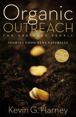 Organic Outreach for Ordinary People: Sharing Good News Naturally - Harney, Kevin G