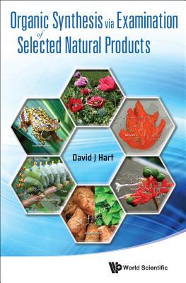 Organic Synthesis Via Examination of Selected Natural Products - Hart, David J