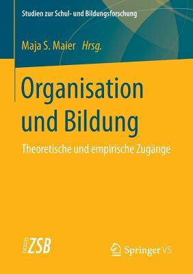 Organisation Und Bildung: Theoretische Und Empirische Zugange - Maier, Maja S (Editor)