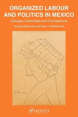 Organised Labour and Politics in Mexico: Changes, Continuities and Contradictions - Middlebrook, Kevin J.