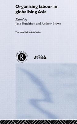 Organising Labor in Globalising Asia - Hutchison, Jane (Editor)