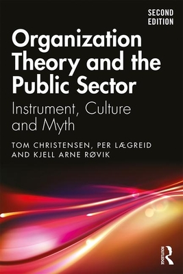 Organization Theory and the Public Sector: Instrument, Culture and Myth - Christensen, Tom, and Laegreid, Per, and Rovik, Kjell Arne