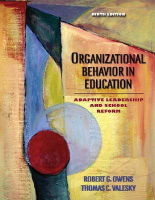 Organizational Behavior in Education: Adaptive Leadership and School Reform - Owens, Robert G, and Valesky, Thomas C