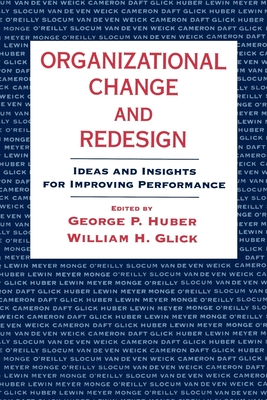 Organizational Change and Redesign: Ideas and Insights for Improving Performance - Huber, George P (Editor), and Glick, William H (Editor)