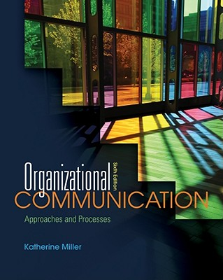 Organizational Communication: Approaches and Processes - Miller, Katherine
