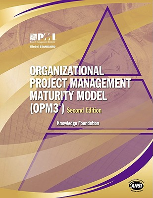 Organizational Project Management Maturity Model (OPM3): Knowledge Foundation - Project Management Institute (Creator)