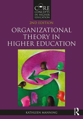 Organizational Theory in Higher Education - Manning, Kathleen
