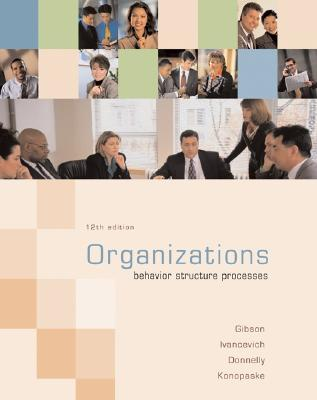 Organizations: Behavior, Structure, Processes: Behavior, Structure, Processes - Ivancevich, John M, and Donnelly, James, Jr., and Konopaske, Robert