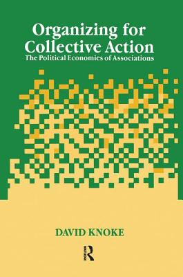 Organizing for Collective Action: The Political Economies of Associations - Knoke, David