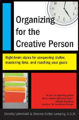 Organizing for the Creative Person: Right-Brain Styles for Conquering Clutter, Mastering Time, and Reaching Your Goals - Lehmkuhl, Dorothy