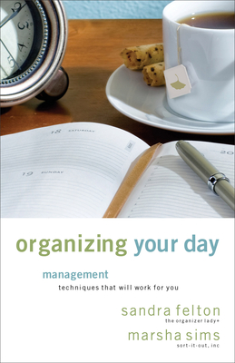 Organizing Your Day: Time Management Techniques That Will Work for You - Felton, Sandra, and Sims, Marsha