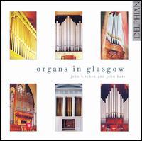 Organs in Glasgow - John Butt (organ); John Kitchen (organ)