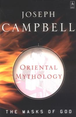 Oriental Mythology: The Masks of God, Volume II - Campbell, Joseph