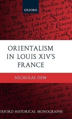 Orientalism in Louis XIV's France - Dew, Nicholas