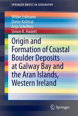 Origin and Formation of Coastal Boulder Deposits at Galway Bay and the Aran Islands, Western Ireland - Erdmann, Wibke, and Kelletat, Dieter H., and Scheffers, Anja M.