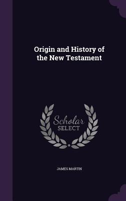 Origin and History of the New Testament - Martin, James, Rev., Sj