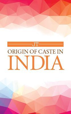 Origin of Caste in India - Jt