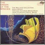 Origin of the Species - John Wallace (cornet); Ralph Dudgeon (bugle); Stephen Hollamby (bugle); Wallace Collection; Simon Wright (conductor)