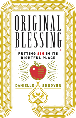 Original Blessing: Putting Sin in Its Rightful Place - Shroyer, Danielle