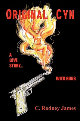 Original Cyn: A Love Story... with Guns - James, C Rodney
