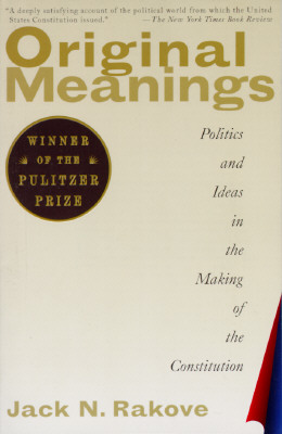 Original Meanings: Politics and Ideas in the Making of the Constitution - Rakove, Jack N
