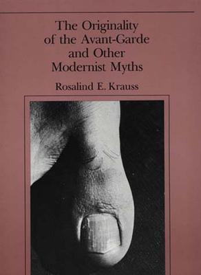 Originality of the Avant-Garde & Other - Krauss, Rosalind E