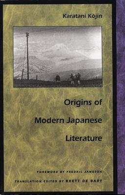 Origins of Modern Japanese Literature - Karatani, Kojin, and Bary, Brett De (Translated by)